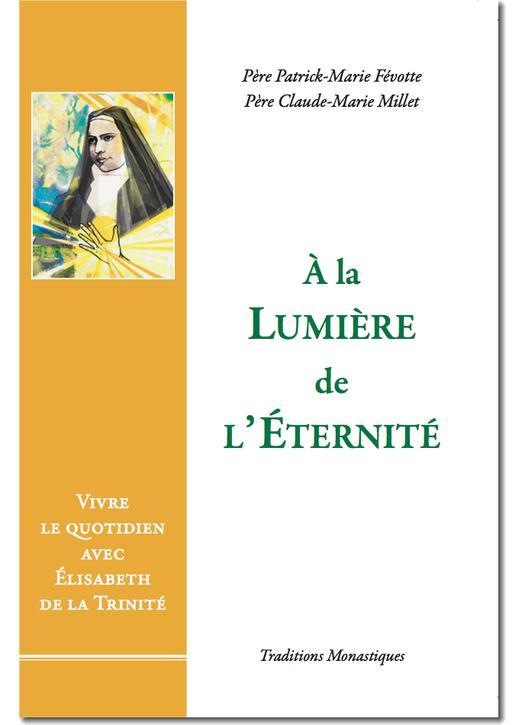 A la lumière de l'Eternité, Vivre le quotidien avec Elisabeth de la Trinité