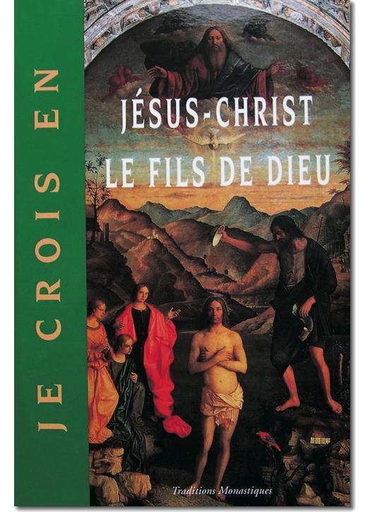 Je crois en Jésus-Christ le Fils de Dieu