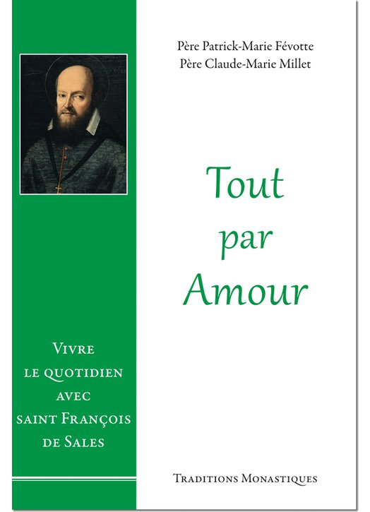 Tout par amour : Vivre le quotidien avec saint François de Sales