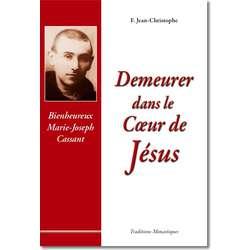 Demeurer dans le Cœur de Jésus, Vie du Bx Marie-Joseph Cassant
