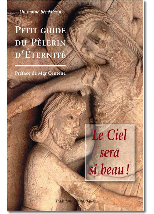 Le Ciel sera si beau : Petit guide du pèlerin d'éternité