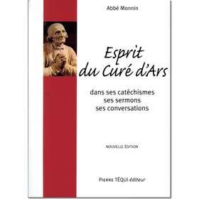 Esprit du Curé d'Ars dans ses catéchismes, ses sermons, ses conversations