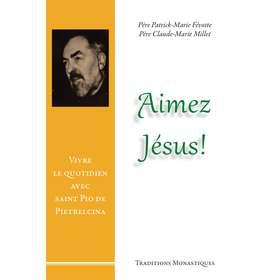 Aimez Jésus, Vivre le quotidien avec saint Pio de Pietrelcina